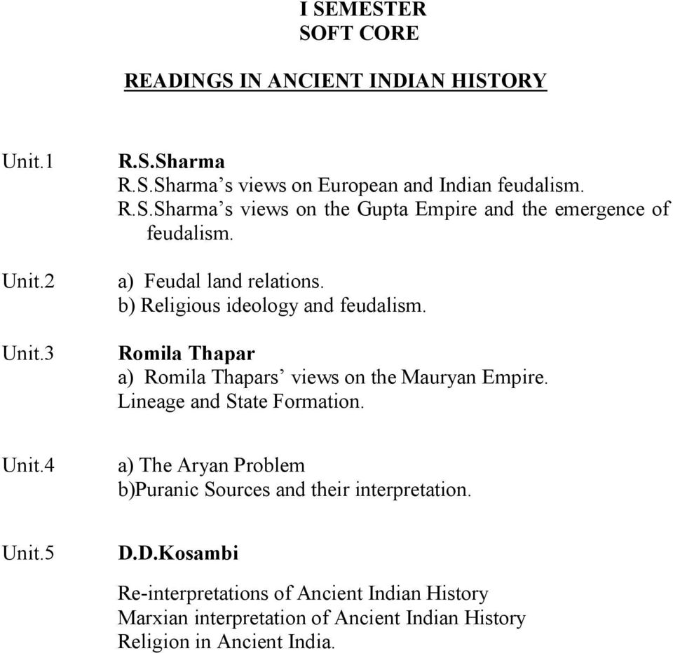 Lineage and State Formation. Unit.4 a) The Aryan Problem b)puranic Sources and their interpretation. Unit.5 D.