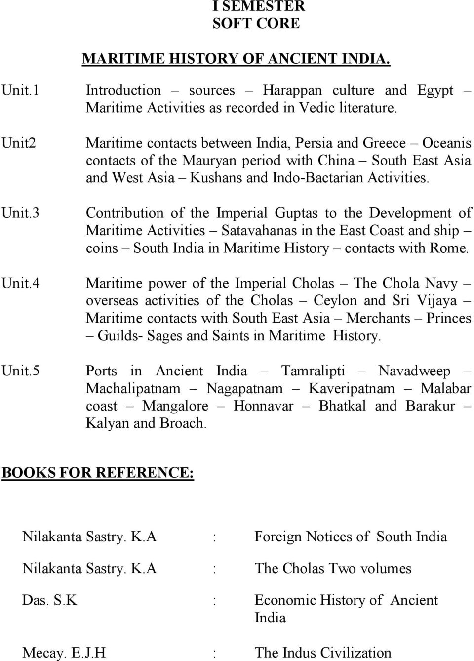 Contribution of the Imperial Guptas to the Development of Maritime Activities Satavahanas in the East Coast and ship coins South India in Maritime History contacts with Rome. Unit.