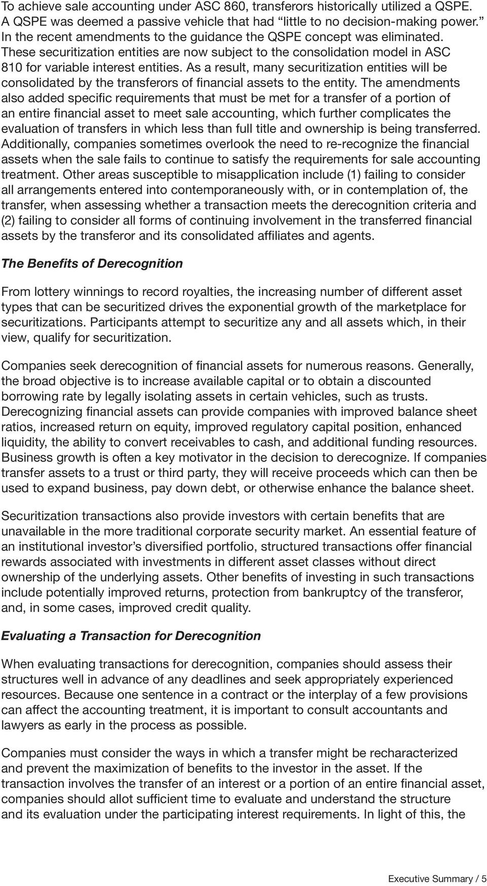 As a result, many securitization entities will be consolidated by the transferors of financial assets to the entity.