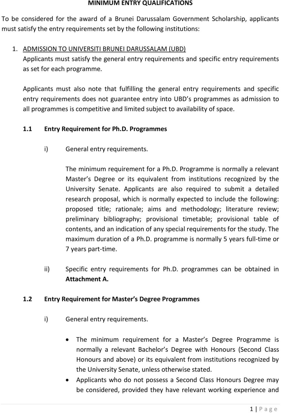 Applicants must also note that fulfilling the general entry requirements and specific entry requirements does not guarantee entry into UBD s programmes as admission to all programmes is competitive