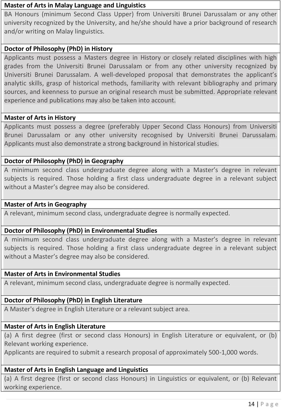 Doctor of Philosophy (PhD) in History Applicants must possess a Masters degree in History or closely related disciplines with high grades from the Universiti Brunei Darussalam or from any other