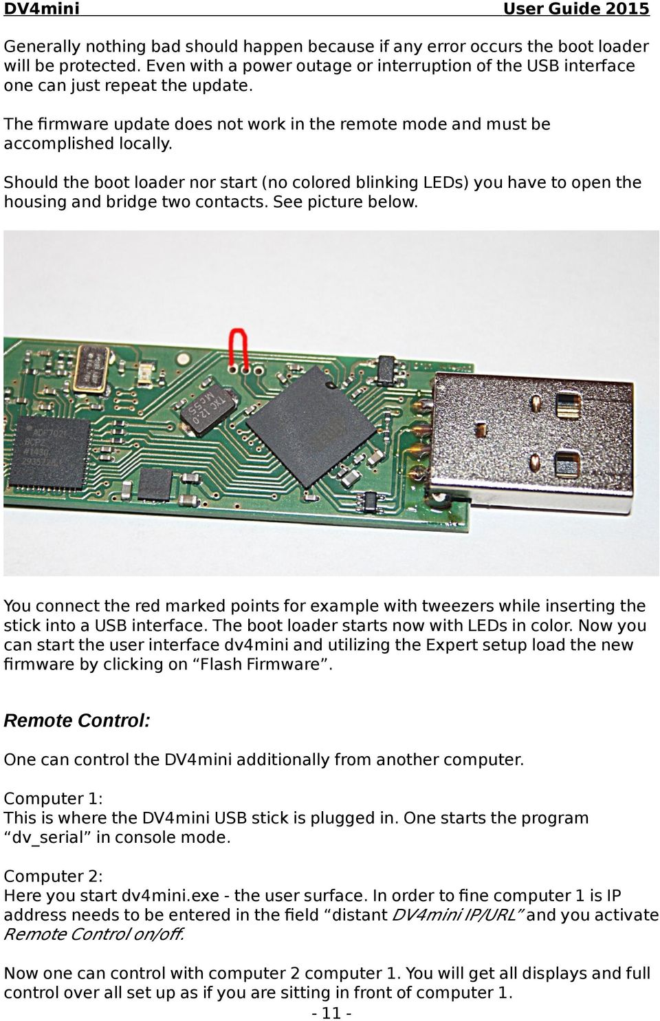 See picture below. You connect the red marked points for example with tweezers while inserting the stick into a USB interface. The boot loader starts now with LEDs in color.
