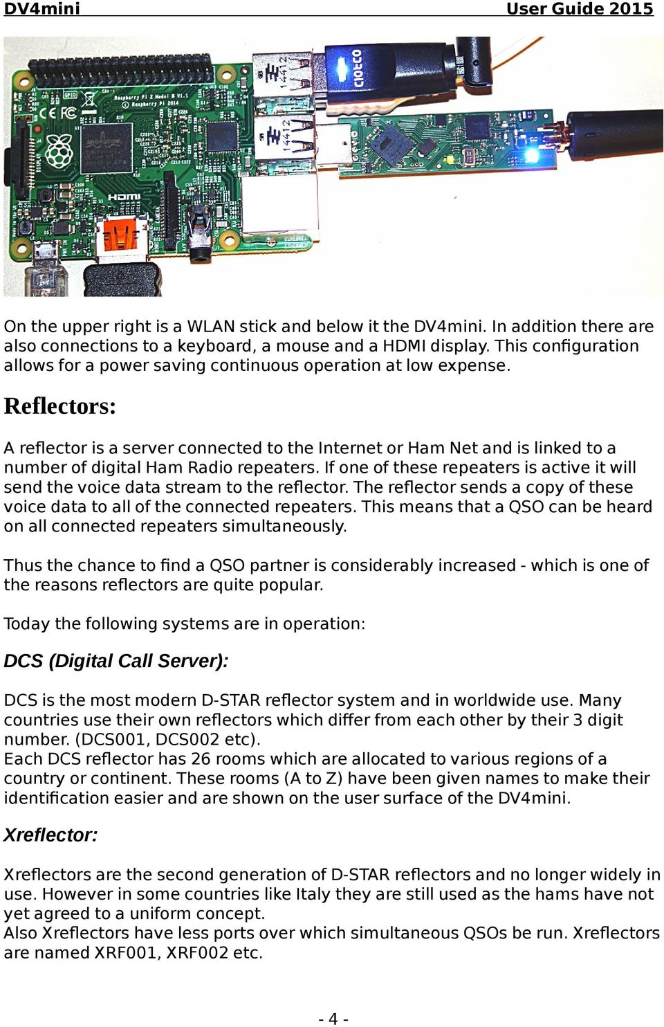 Reflectors: A refector is a server connected to the Internet or Ham Net and is linked to a number of digital Ham Radio repeaters.