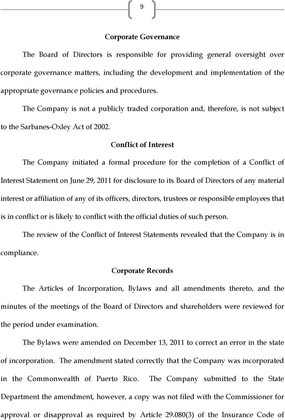 Conflict of Interest The Company initiated a formal procedure for the completion of a Conflict of Interest Statement on June 29, 2011 for disclosure to its Board of Directors of any material interest