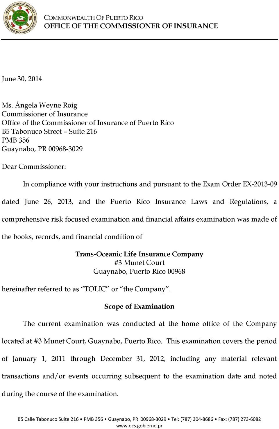 your instructions and pursuant to the Exam Order EX-2013-09 dated June 26, 2013, and the Puerto Rico Insurance Laws and Regulations, a comprehensive risk focused examination and financial affairs