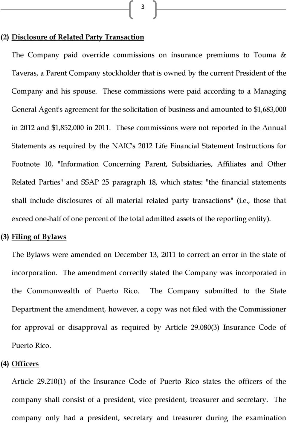 "These commissions were not reported in the Annual Statements as required by the NAIC's 2012 Life Financial Statement Instructions for Footnote 10, ""Information Concerning Parent, Subsidiaries,"