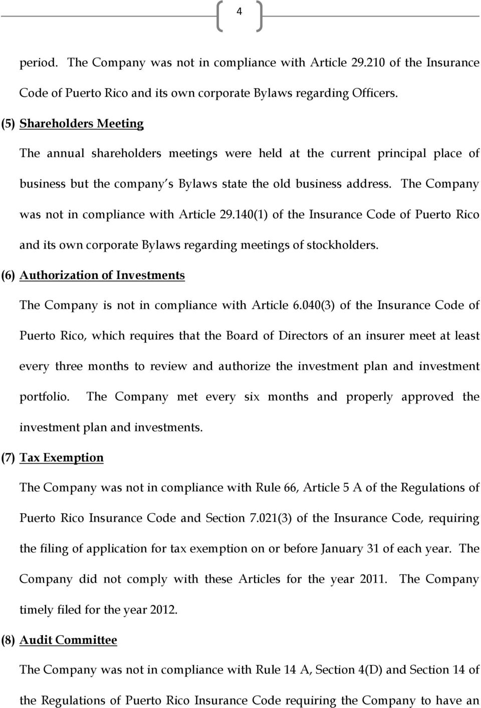 The Company was not in compliance with Article 29.140(1) of the Insurance Code of Puerto Rico and its own corporate Bylaws regarding meetings of stockholders.