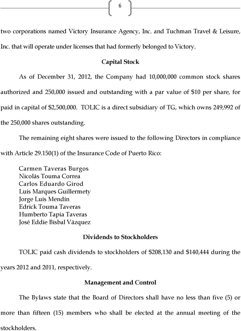 $2,500,000. TOLIC is a direct subsidiary of TG, which owns 249,992 of the 250,000 shares outstanding. The remaining eight shares were issued to the following Directors in compliance with Article 29.