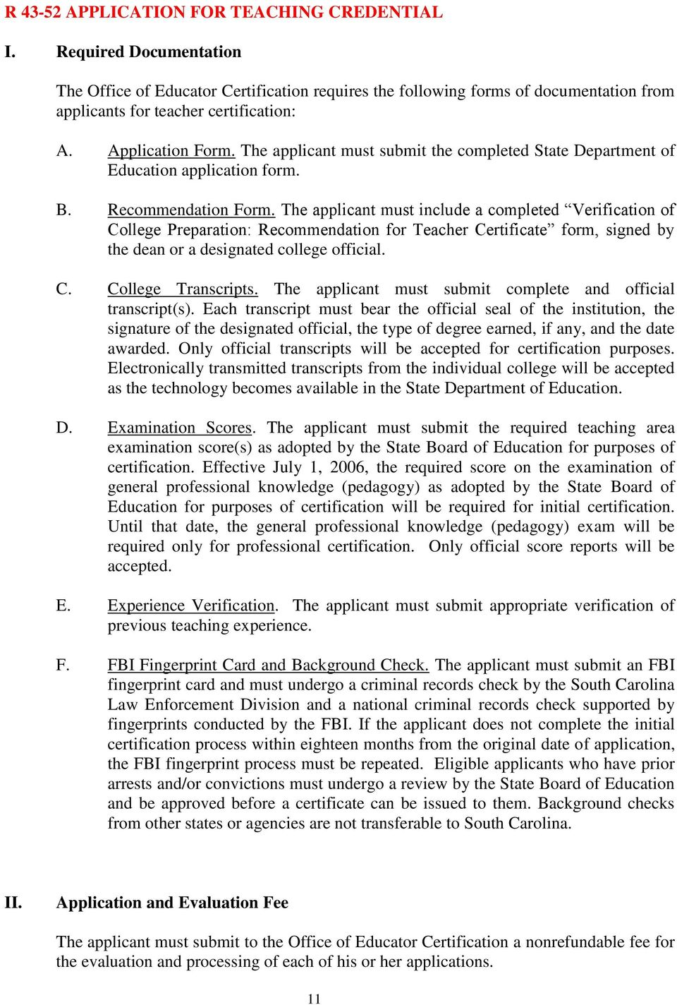 The applicant must include a completed Verification of College Preparation: Recommendation for Teacher Certificate form, signed by the dean or a designated college official. C. College Transcripts.