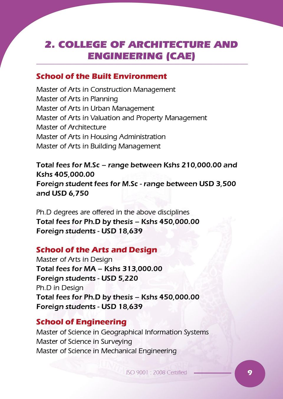 00 and Kshs 405,000.00 Foreign student fees for M.Sc - range between USD 3,500 and USD 6,750 Ph.
