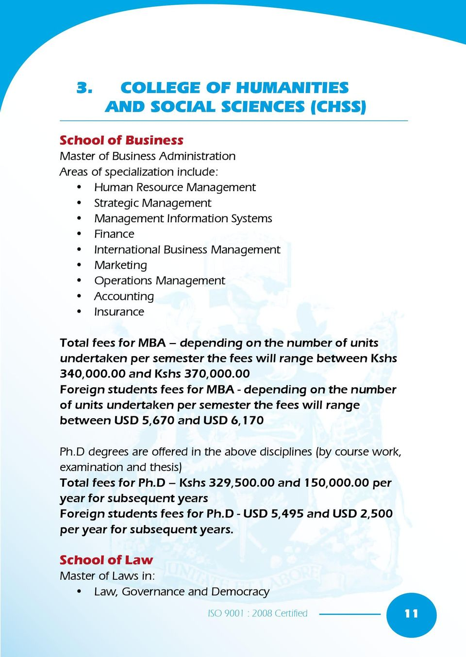 will range between Kshs 340,000.00 and Kshs 370,000.00 Foreign students fees for MBA - depending on the number of units undertaken per semester the fees will range between USD 5,670 and USD 6,170 Ph.