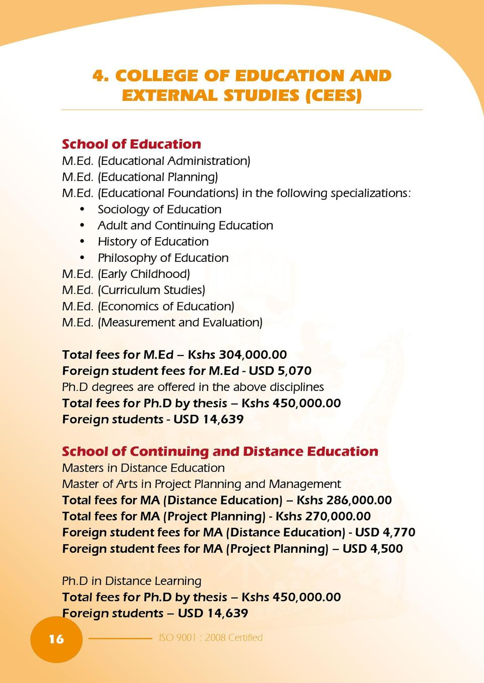 Ed. (Early Childhood) M.Ed. (Curriculum Studies) M.Ed. (Economics of Education) M.Ed. (Measurement and Evaluation) Total fees for M.Ed Kshs 304,000.00 Foreign student fees for M.Ed - USD 5,070 Ph.