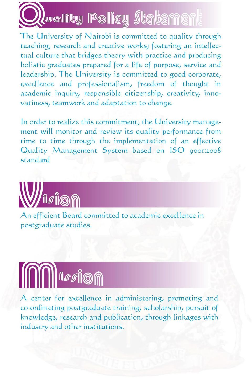 The University is committed to good corporate, excellence and professionalism, freedom of thought in academic inquiry, responsible citizenship, creativity, innovatiness, teamwork and adaptation to