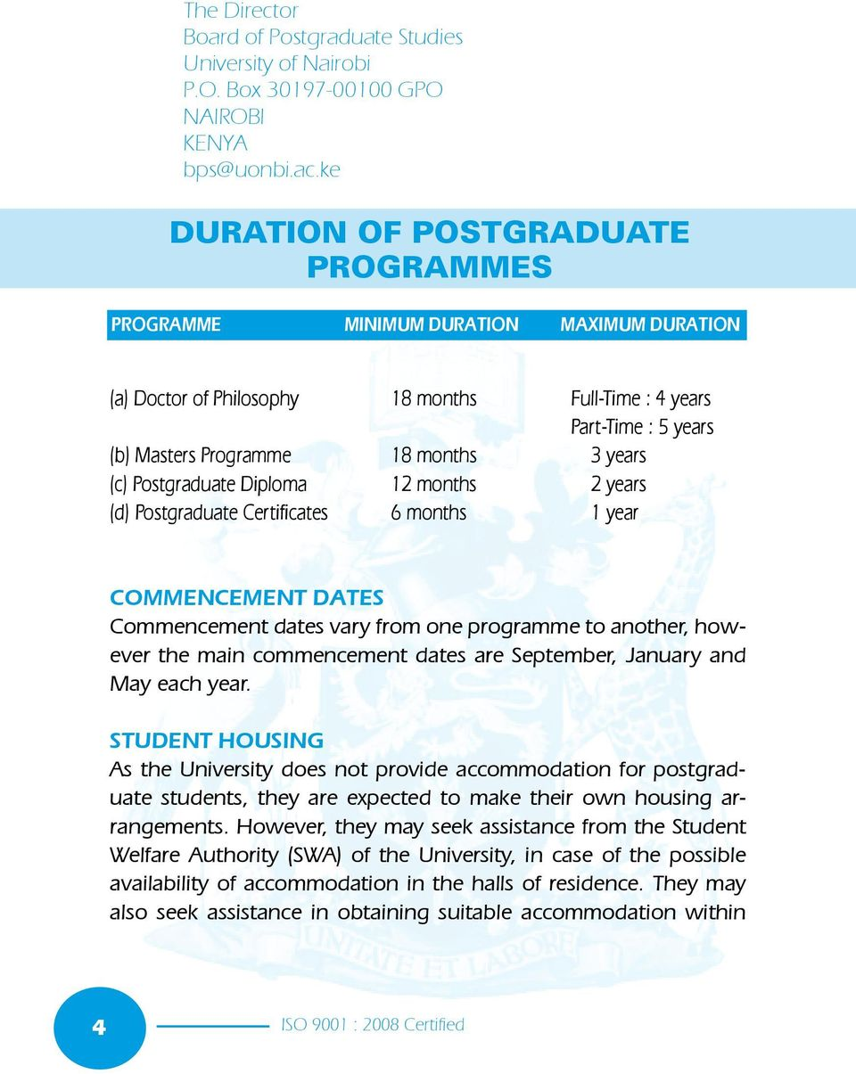 years (b) Masters Programme 18 months 3 years (c) Postgraduate Diploma 12 months 2 years (d) Postgraduate Certificates 6 months 1 year COMMENCEMENT DATES Commencement dates vary from one programme to