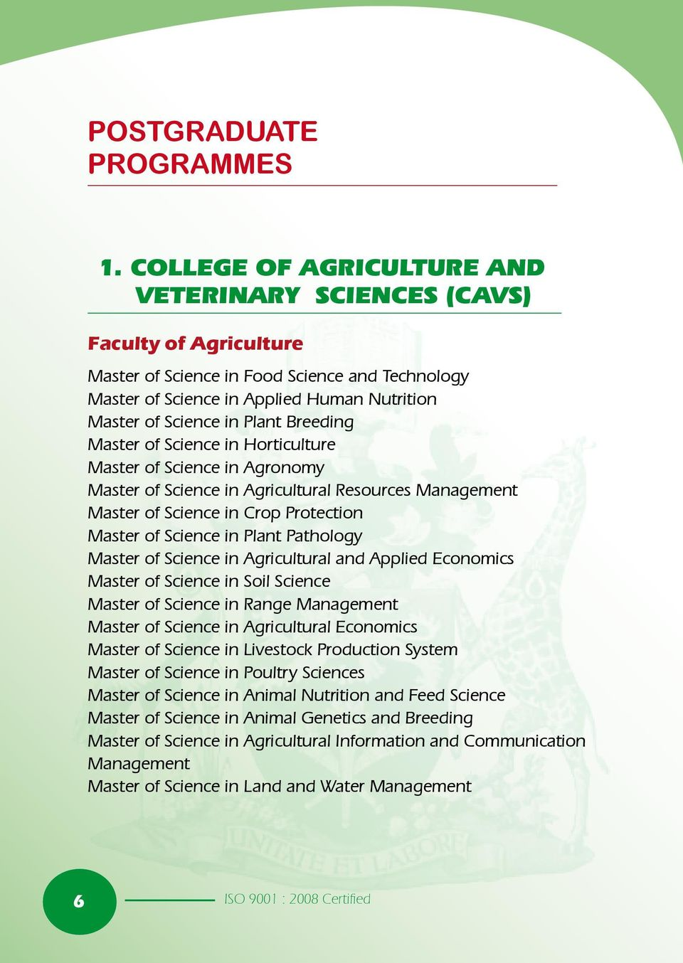 Breeding Master of Science in Horticulture Master of Science in Agronomy Master of Science in Agricultural Resources Management Master of Science in Crop Protection Master of Science in Plant