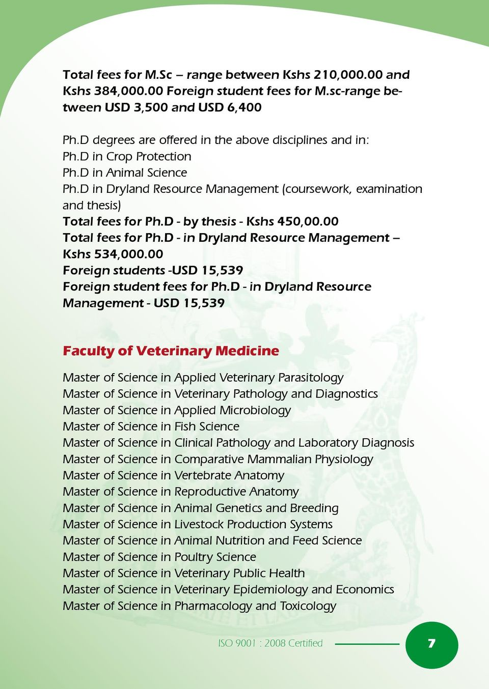 D - in Dryland Resource Management Kshs 534,000.00 Foreign students -USD 15,539 Foreign student fees for Ph.