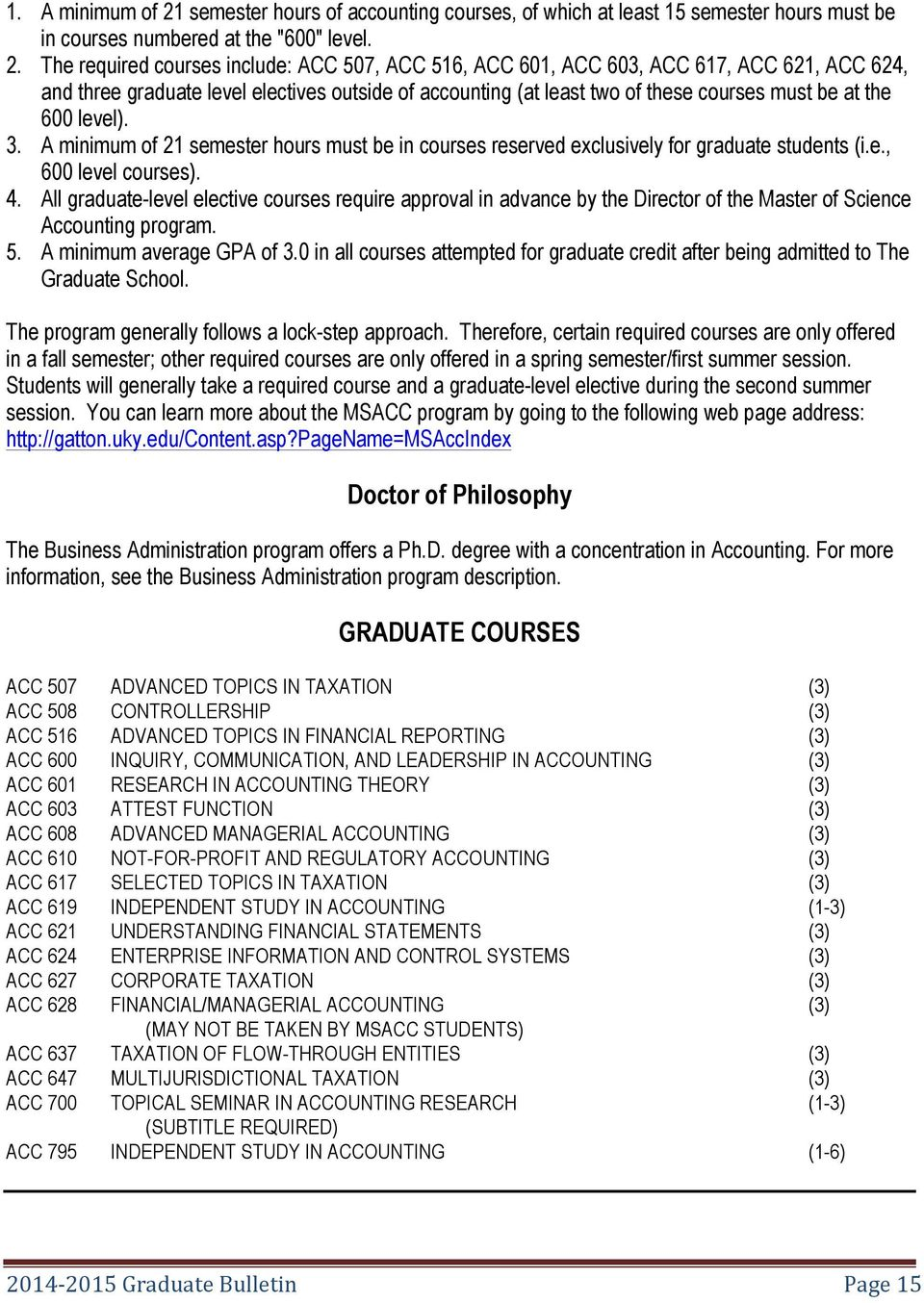 The required courses include: ACC 507, ACC 516, ACC 601, ACC 603, ACC 617, ACC 621, ACC 624, and three graduate level electives outside of accounting (at least two of these courses must be at the 600