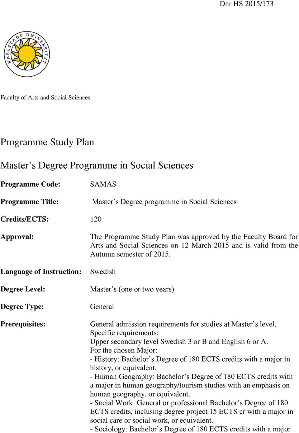 March 2015 and is valid from the Autumn semester of 2015. Swedish Master s (one or two years) General General admission requirements for studies at Master s level.