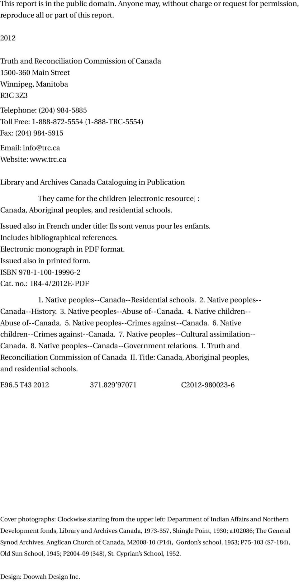 info@trc.ca Website: www.trc.ca Library and Archives Canada Cataloguing in Publication They came for the children [electronic resource] : Canada, Aboriginal peoples, and residential schools.