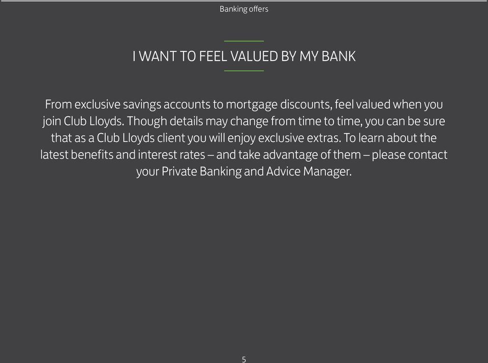 Though details may change from time to time, you can be sure that as a Club Lloyds client you will
