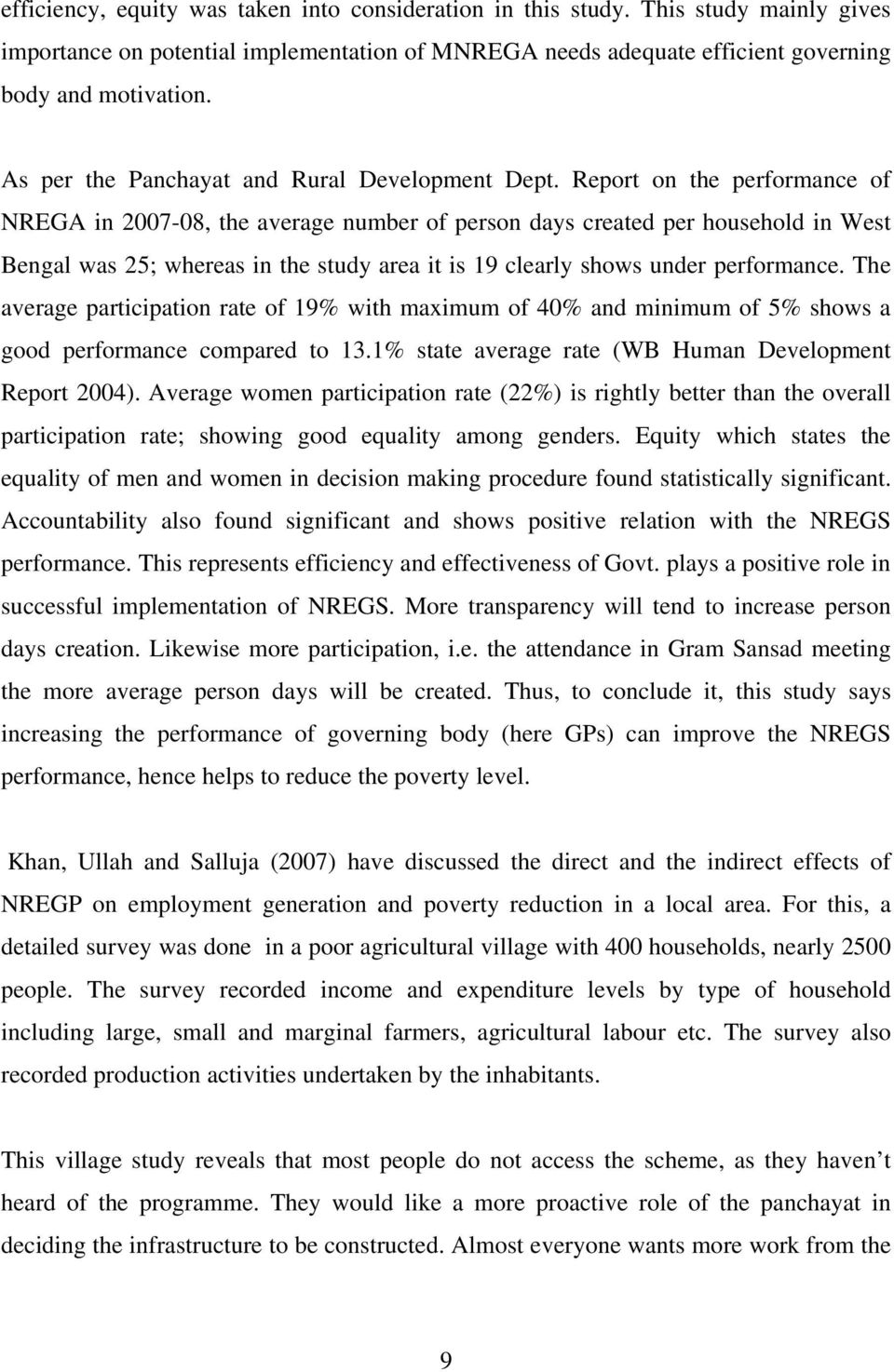 Report on the performance of NREGA in 2007-08, the average number of person days created per household in West Bengal was 25; whereas in the study area it is 19 clearly shows under performance.