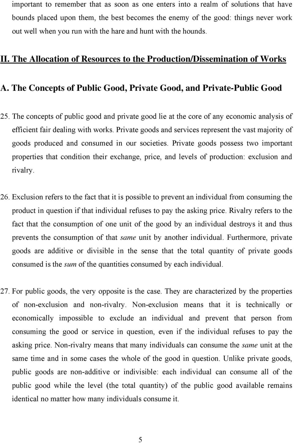 The concepts of public good and private good lie at the core of any economic analysis of efficient fair dealing with works.