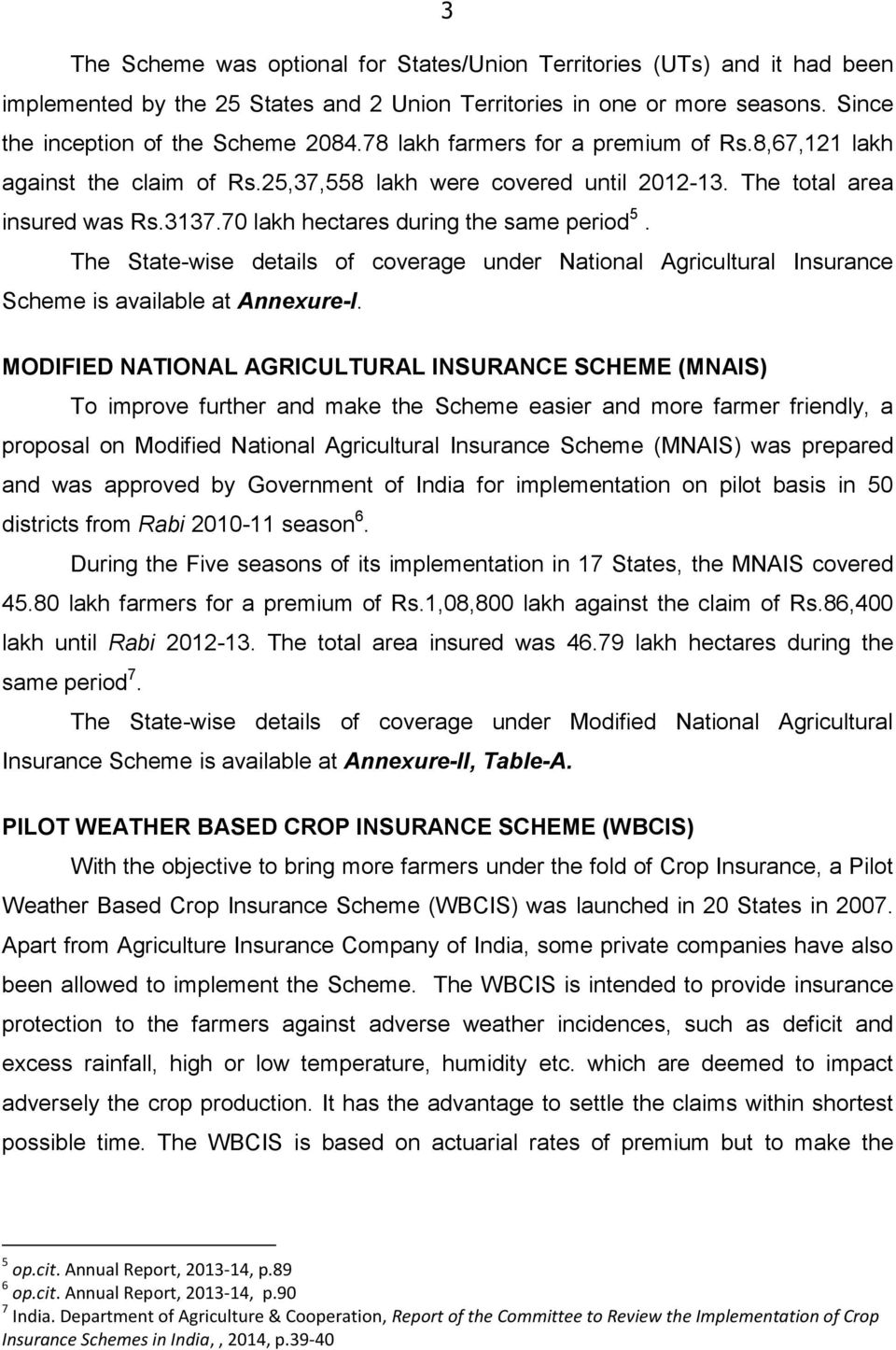 The State-wise details of coverage under National Agricultural Insurance Scheme is available at Annexure-I.
