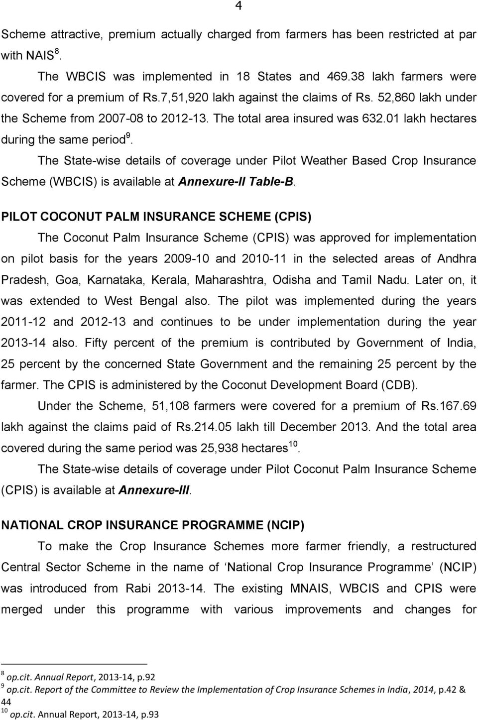 The State-wise details of coverage under Pilot Weather Based Crop Insurance Scheme (WBCIS) is available at Annexure-II Table-B.