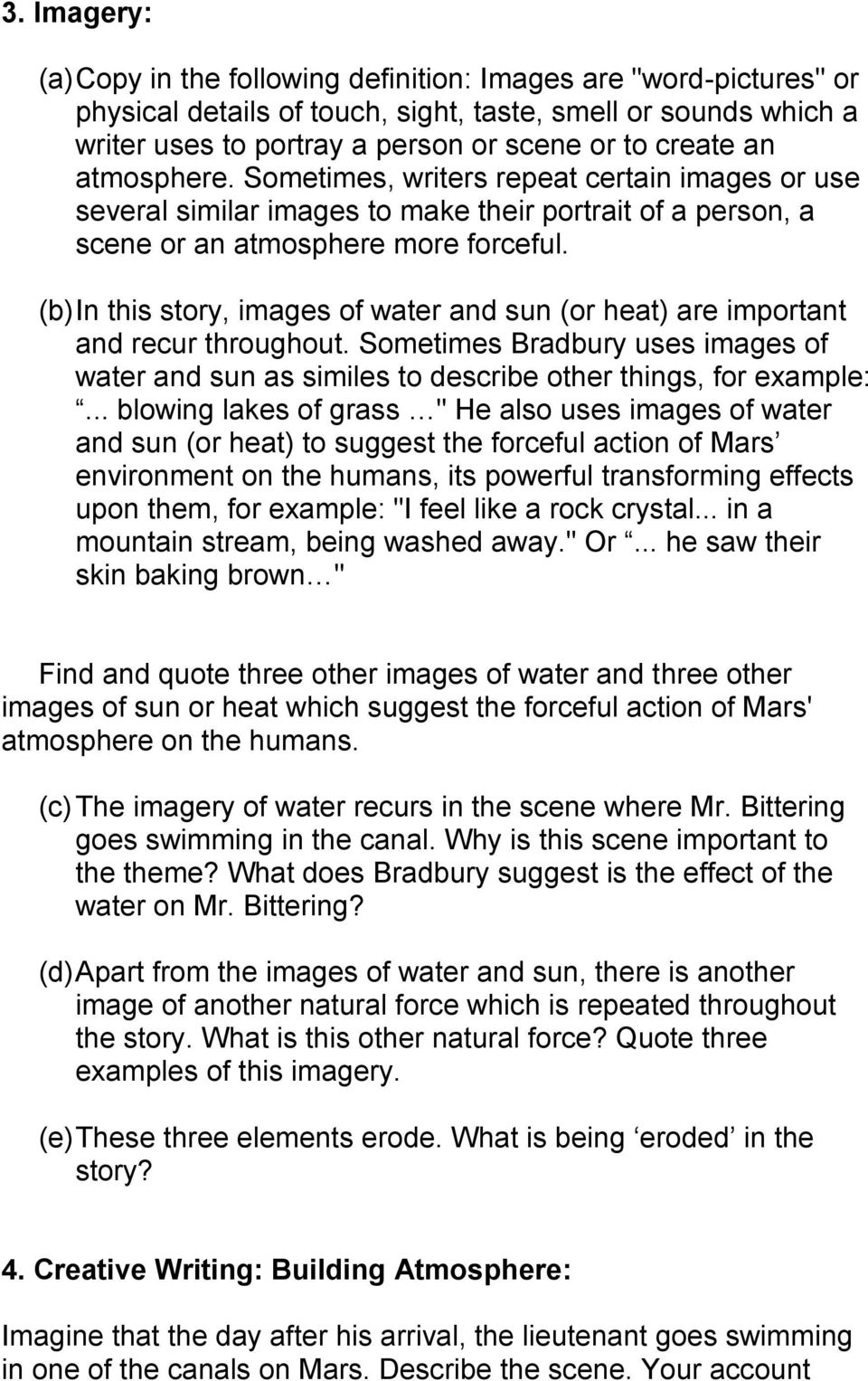 (b) In this story, images of water and sun (or heat) are important and recur throughout. Sometimes Bradbury uses images of water and sun as similes to describe other things, for example:.