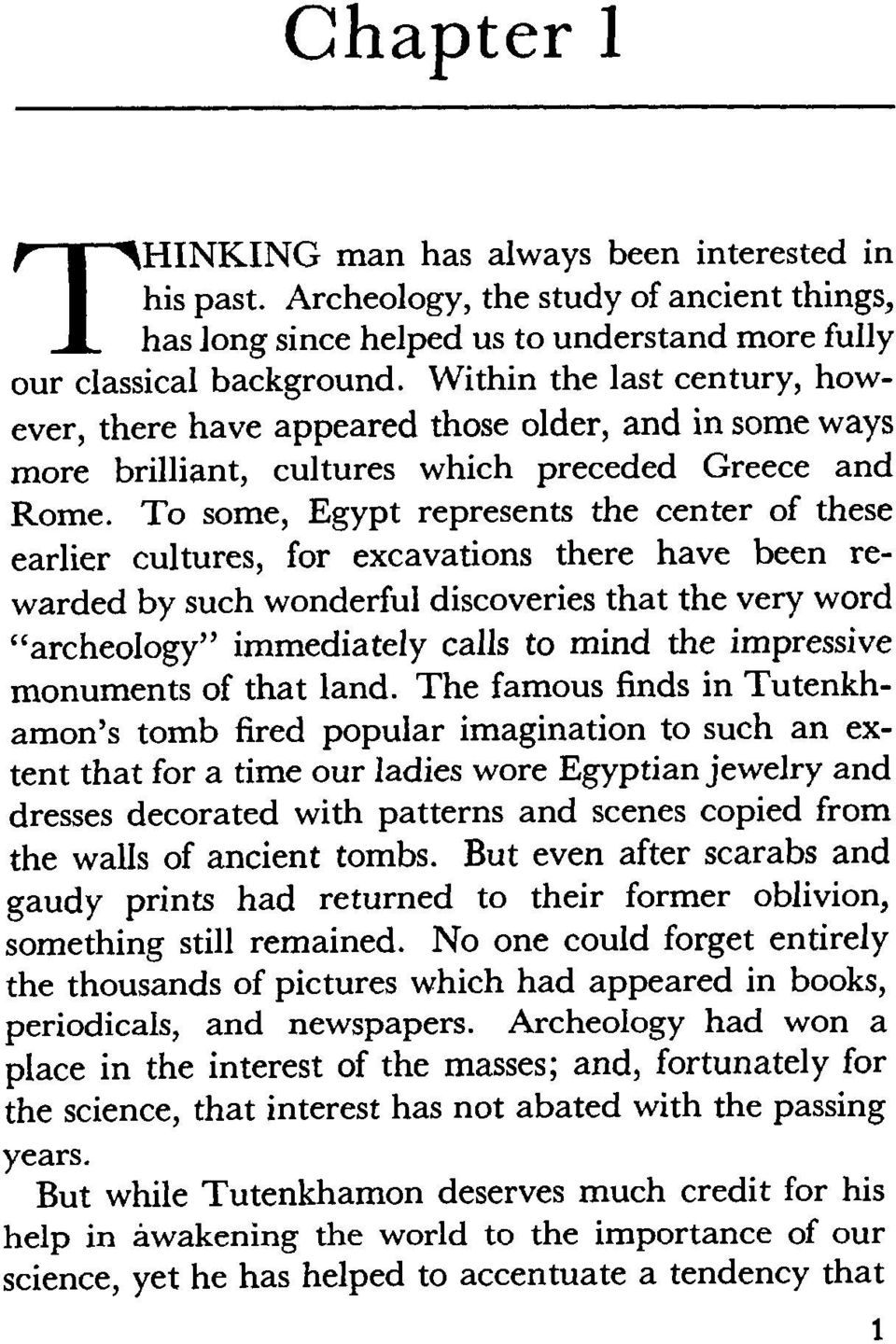 "To some, Egypt represents the center of these earlier cultures, for excavations there have been rewarded by such wonderful discoveries that the very word ""archeology"" immediately calls to mind the"