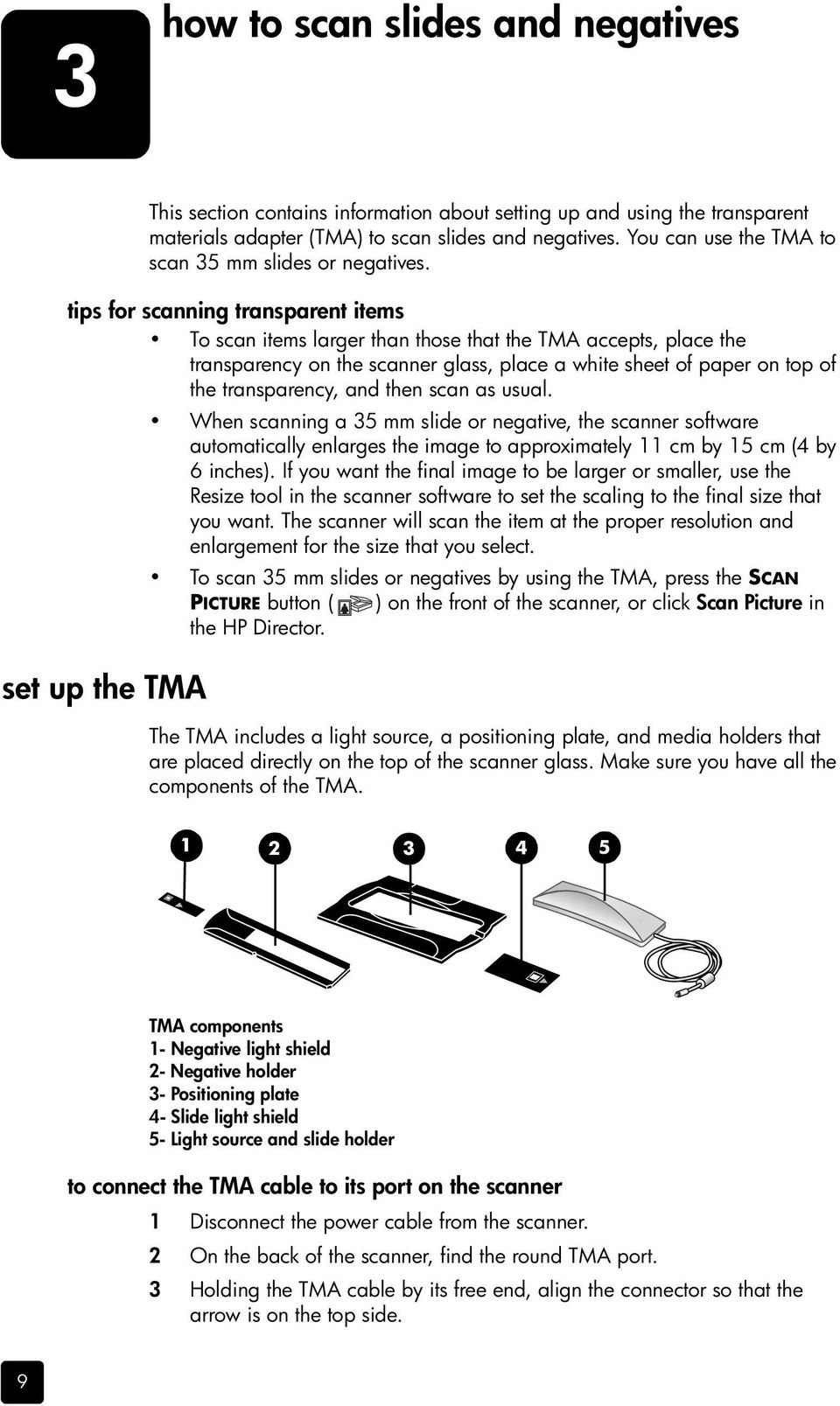 tips for scanning transparent items To scan items larger than those that the TMA accepts, place the transparency on the scanner glass, place a white sheet of paper on top of the transparency, and