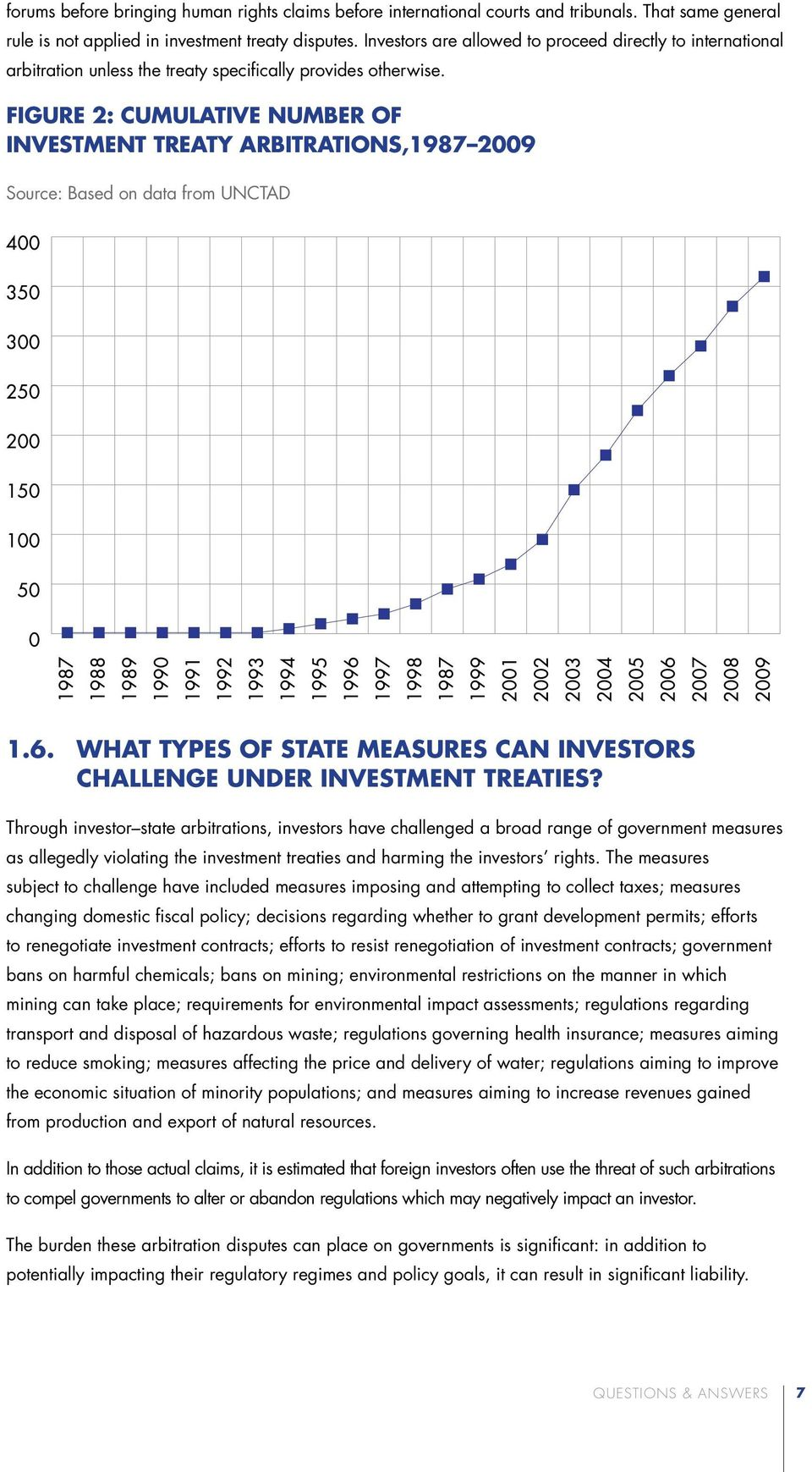 FIGURE 2: CUMULATIVE NUMBER OF INVESTMENT TREATY ARBITRATIONS,1987 2009 Source: Based on data from UNCTAD 1.6. What Types of State Measures Can Investors Challenge Under Investment Treaties?