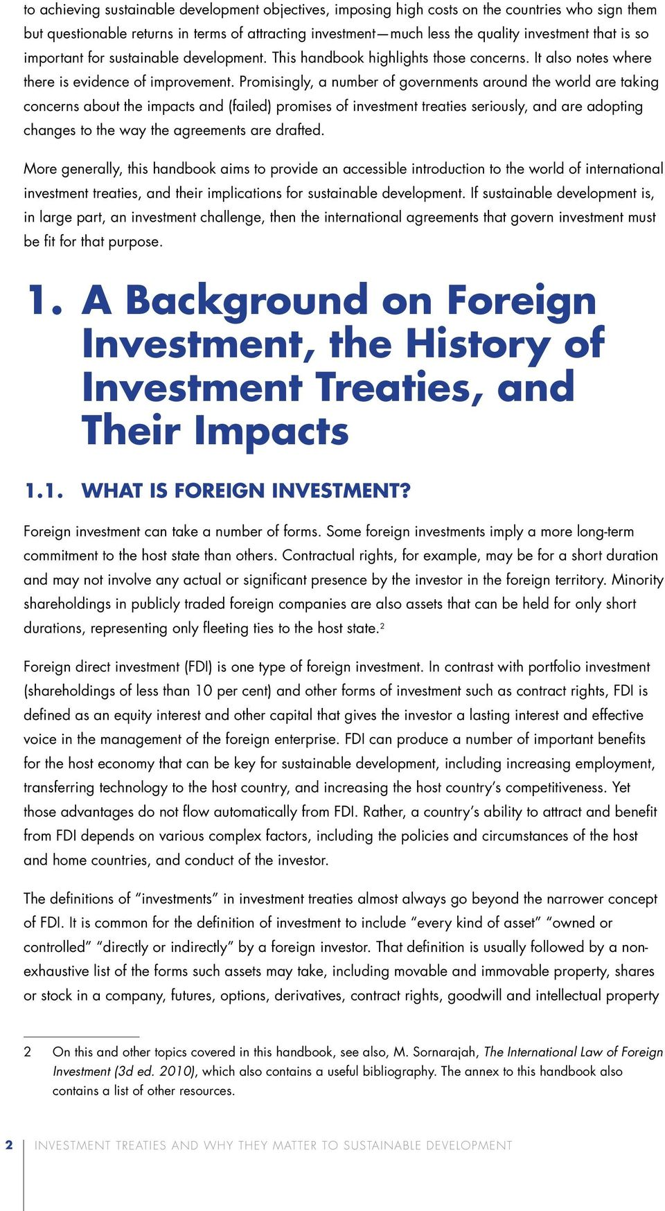 Promisingly, a number of governments around the world are taking concerns about the impacts and (failed) promises of investment treaties seriously, and are adopting changes to the way the agreements