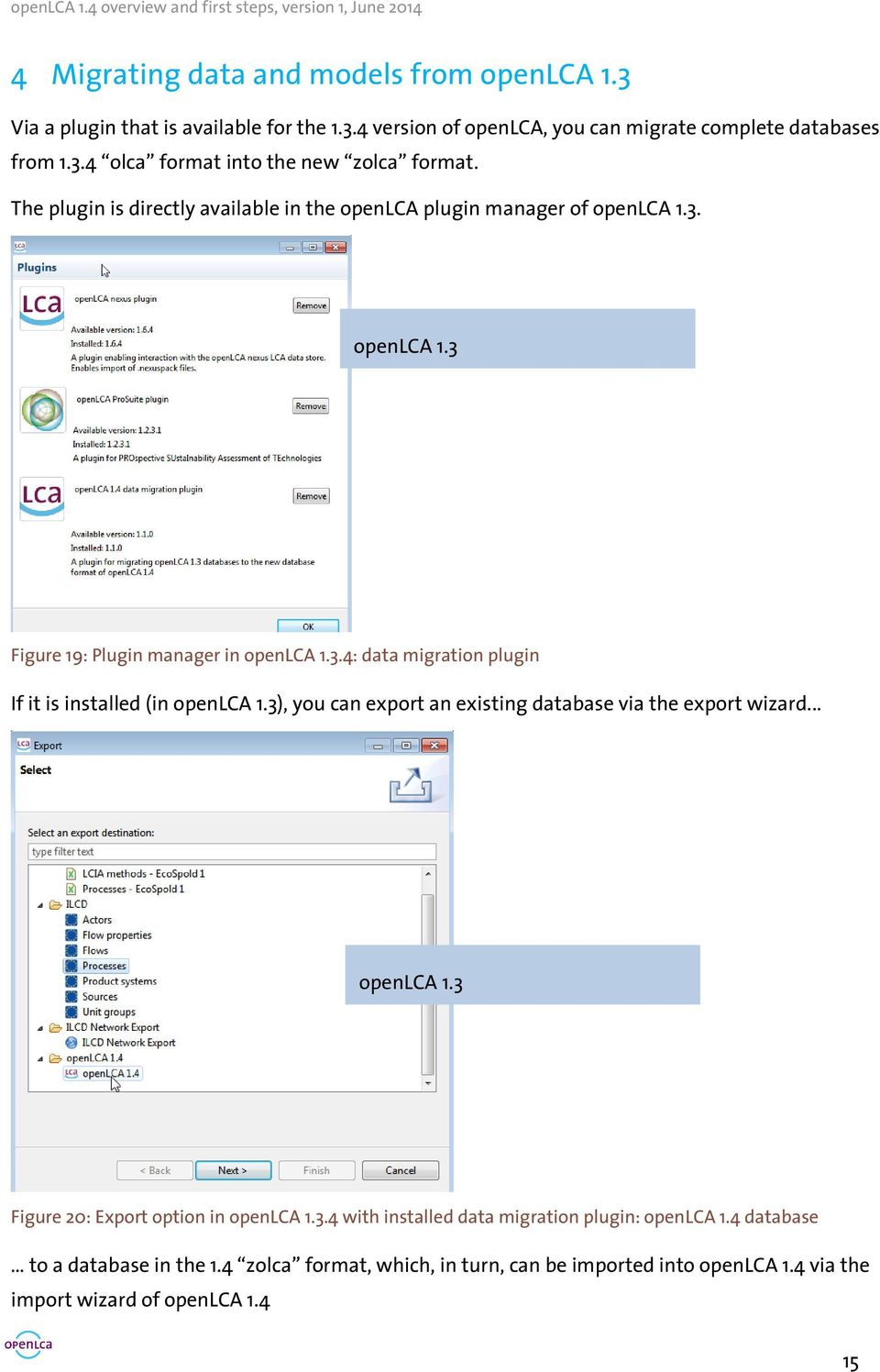 3), you can export an existing database via the export wizard... openlca 1.3 Figure 20: Export option in openlca 1.3.4 with installed data migration plugin: openlca 1.