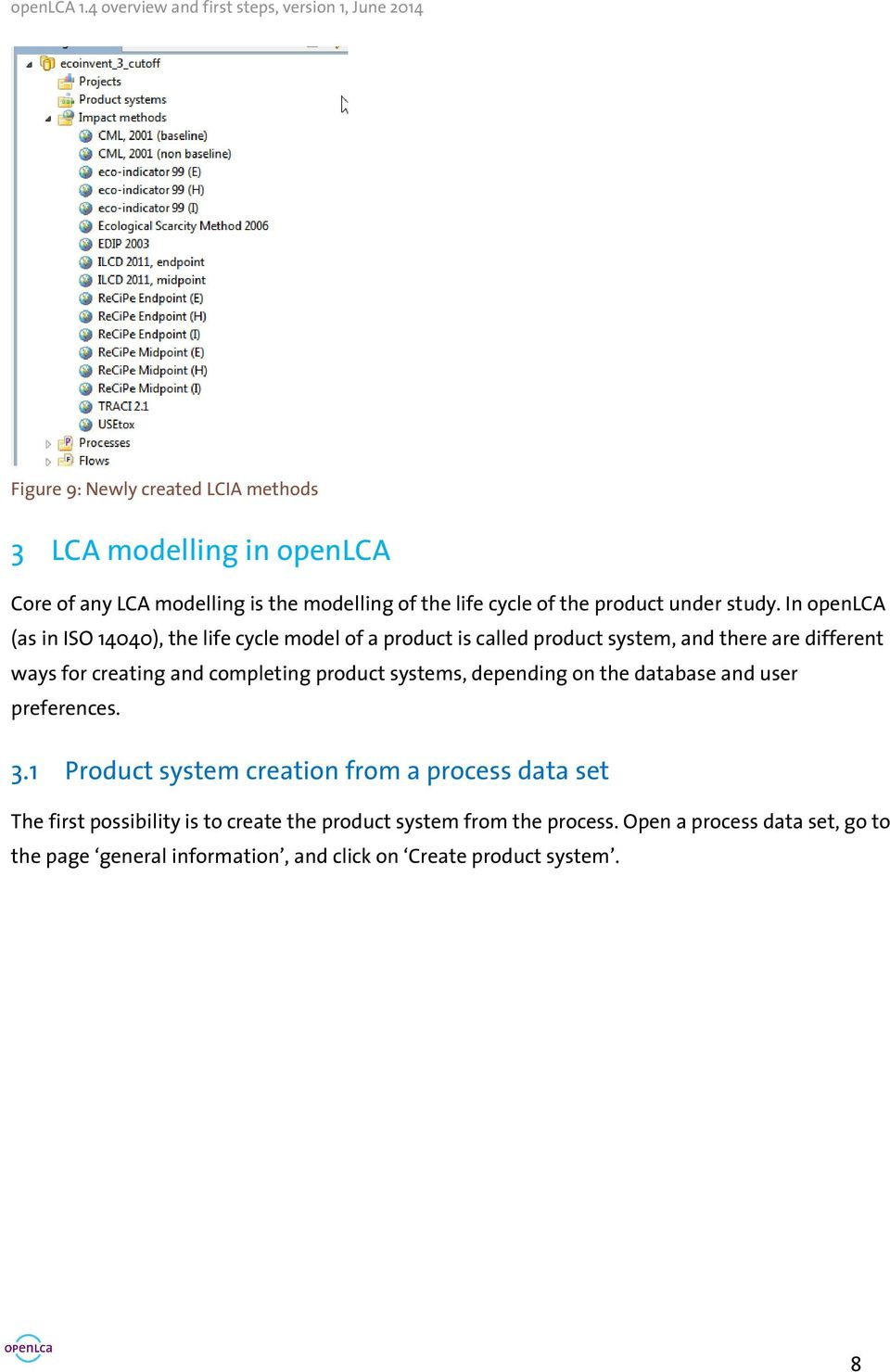 In openlca (as in ISO 14040), the life cycle model of a product is called product system, and there are different ways for creating and completing