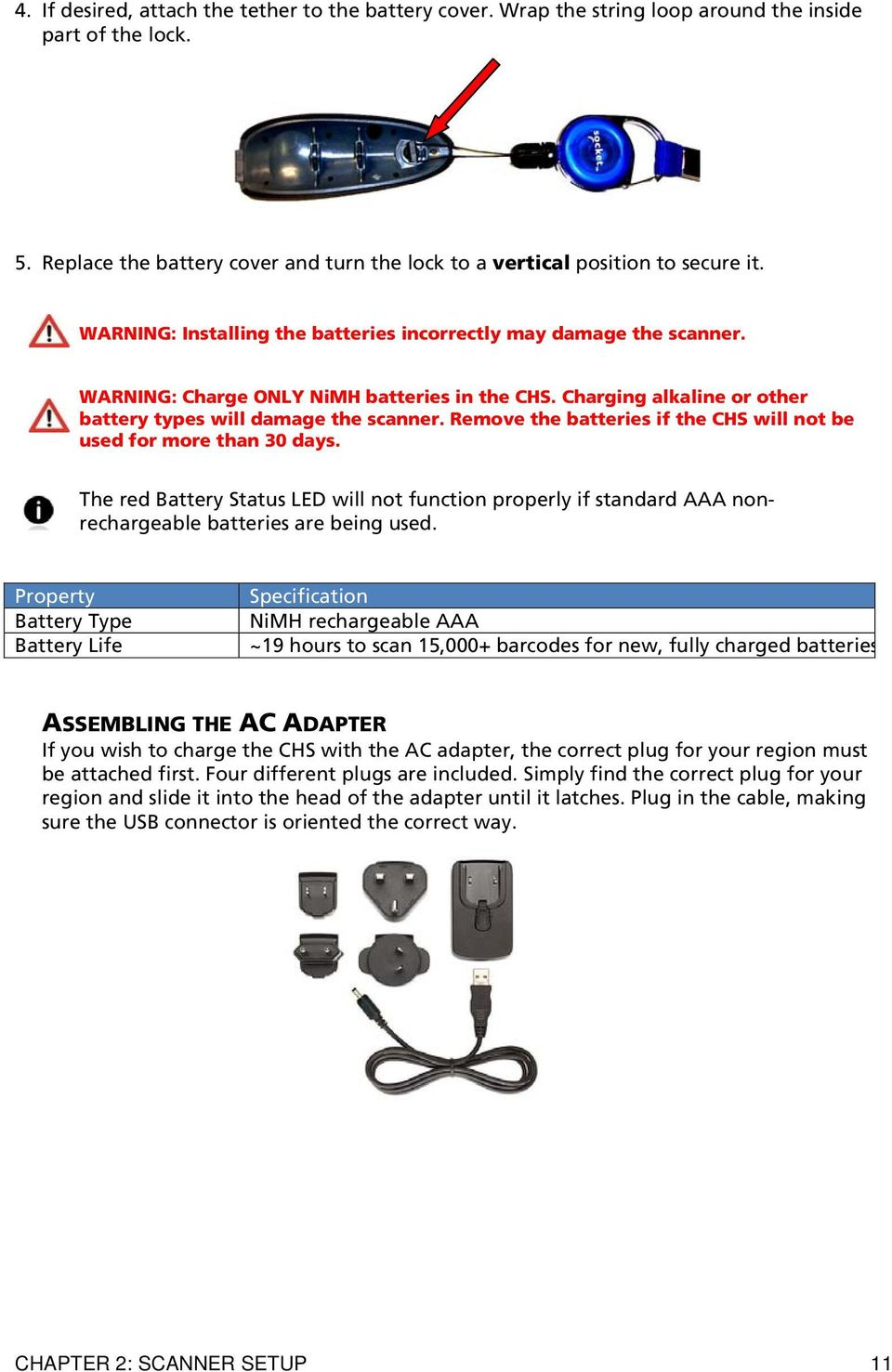 Remove the batteries if the CHS will not be used for more than 30 days. The red Battery Status LED will not function properly if standard AAA nonrechargeable batteries are being used.