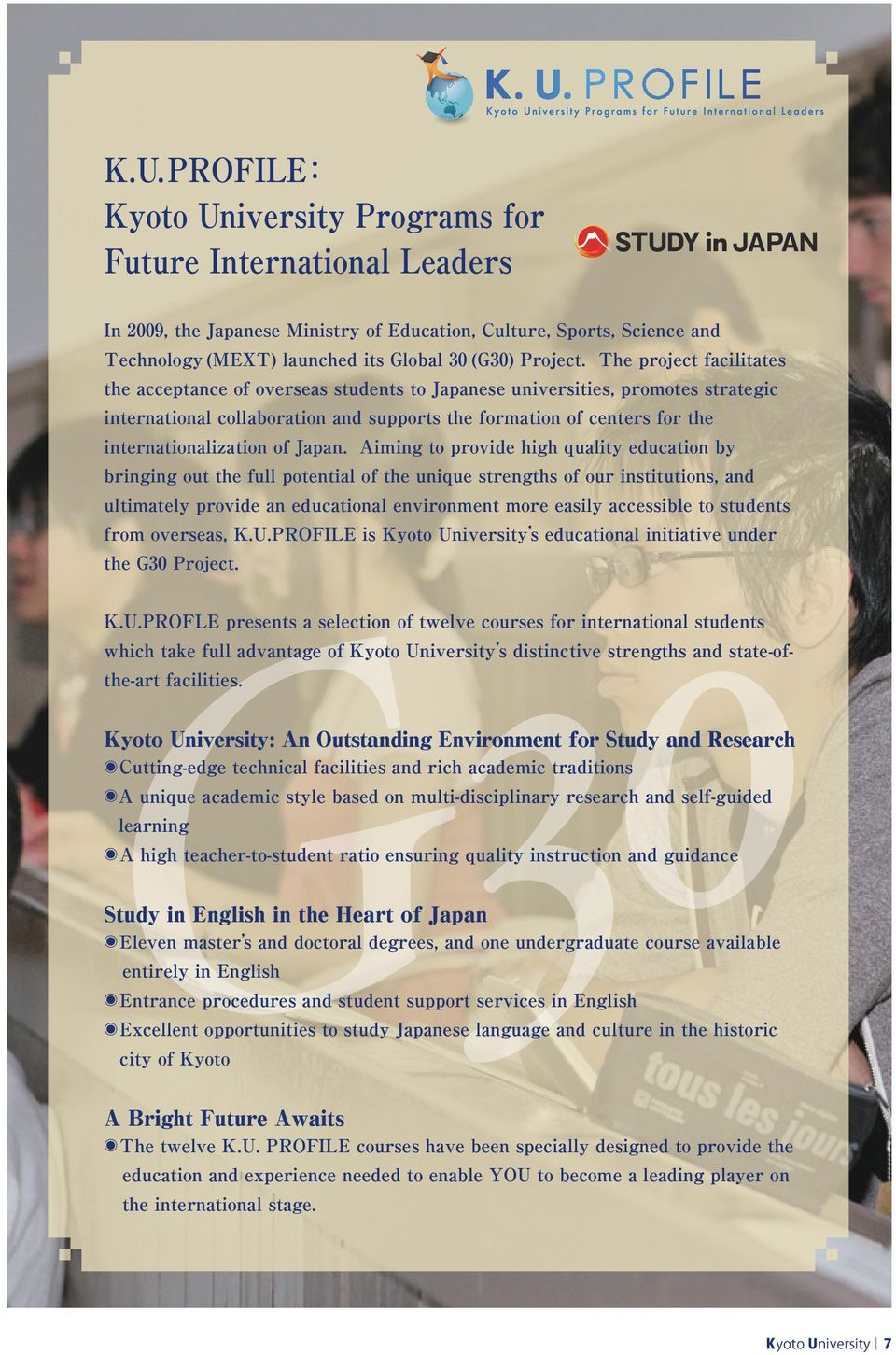 The project facilitates the acceptance of overseas students to Japanese universities, promotes strategic international collaboration and supports the formation of centers for the internationalization