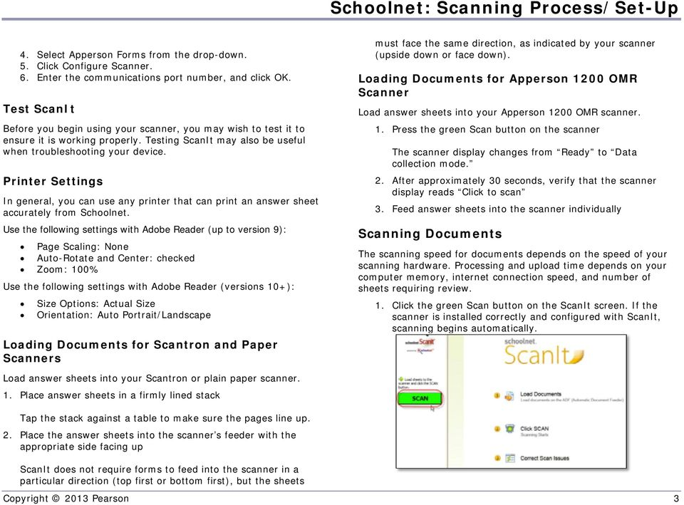 Printer Settings In general, you can use any printer that can print an answer sheet accurately from Schoolnet.