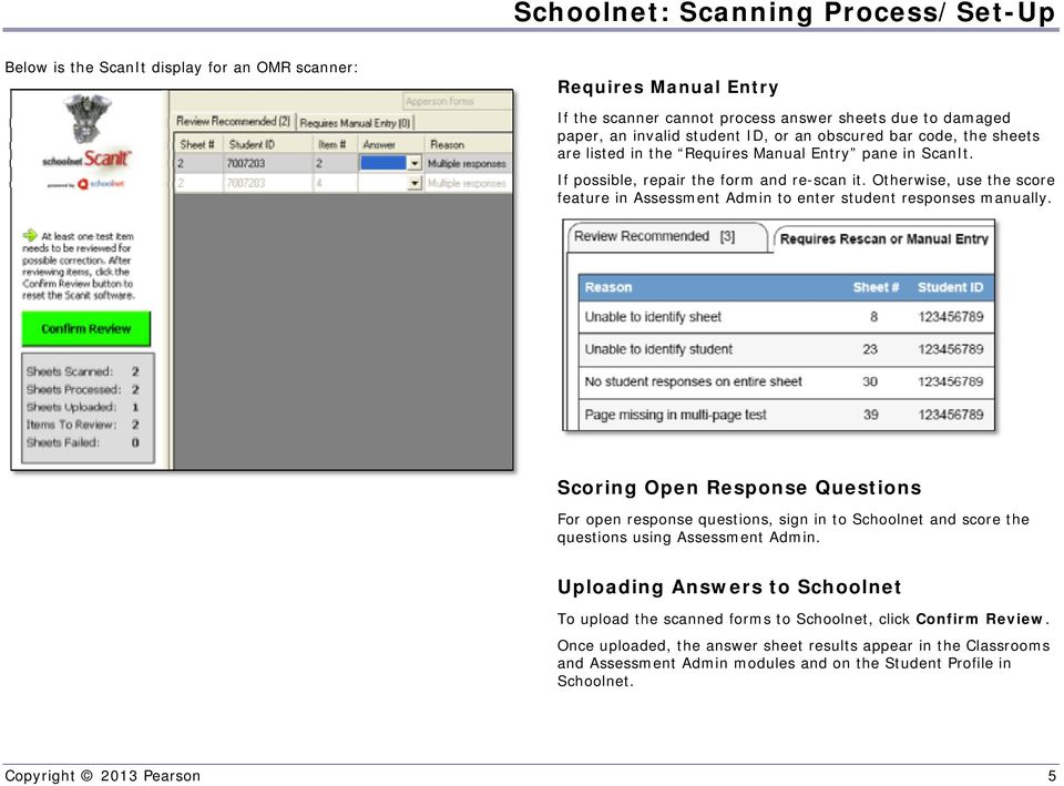 Otherwise, use the score feature in Assessment Admin to enter student responses manually.