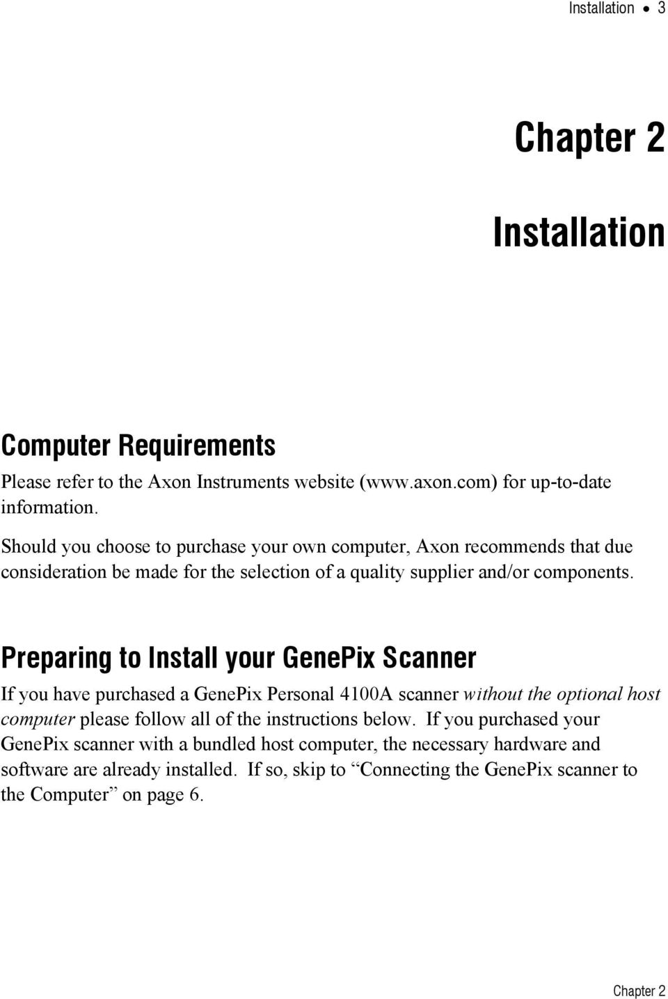 Preparing to Install your GenePix Scanner If you have purchased a GenePix Personal 4100A scanner without the optional host computer please follow all of the instructions