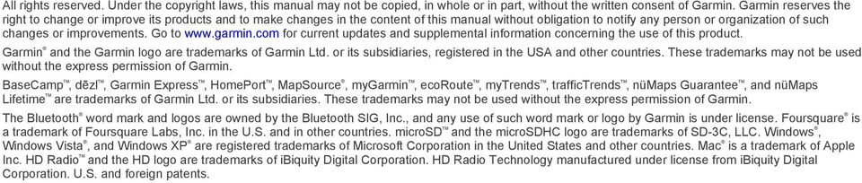 Go to www.garmin.com for current updates and supplemental information concerning the use of this product. Garmin and the Garmin logo are trademarks of Garmin Ltd.
