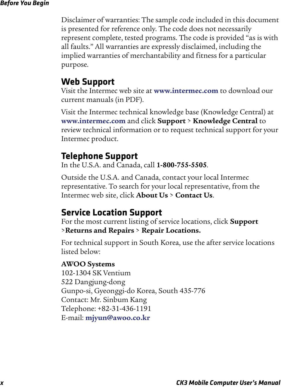 Web Support Visit the Intermec web site at www.intermec.com to download our current manuals (in PDF). Visit the Intermec technical knowledge base (Knowledge Central) at www.intermec.com and click Support > Knowledge Central to review technical information or to request technical support for your Intermec product.