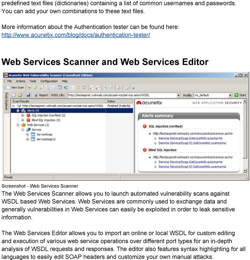 com/blog/docs/authentication tester/ Web Services Scanner and Web Services Editor Screenshot Web Services Scanner The Web Services Scanner allows you to launch automated vulnerability scans against