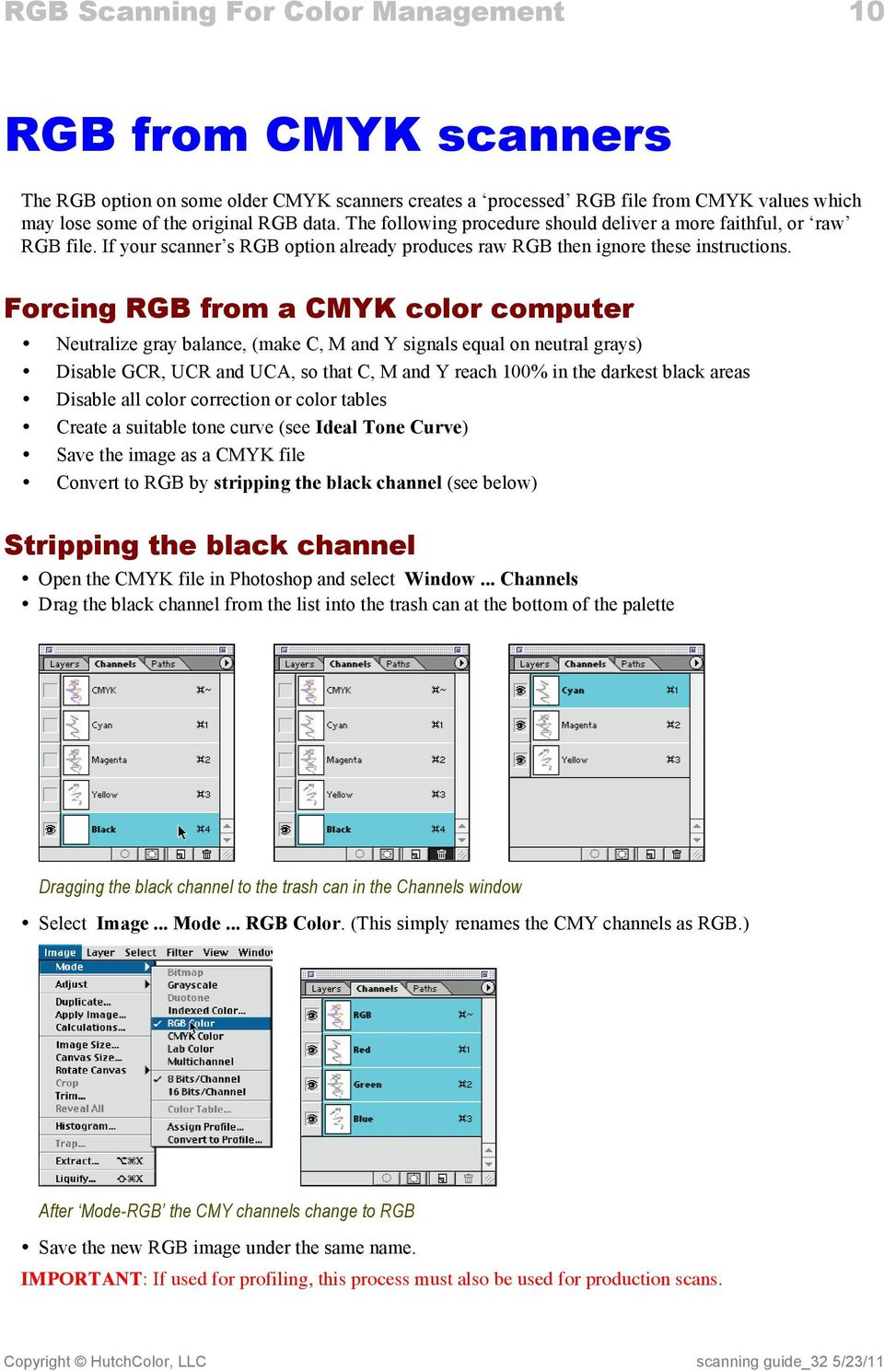 Forcing RGB from a CMYK color computer Neutralize gray balance, (make C, M and Y signals equal on neutral grays) Disable GCR, UCR and UCA, so that C, M and Y reach 100% in the darkest black areas