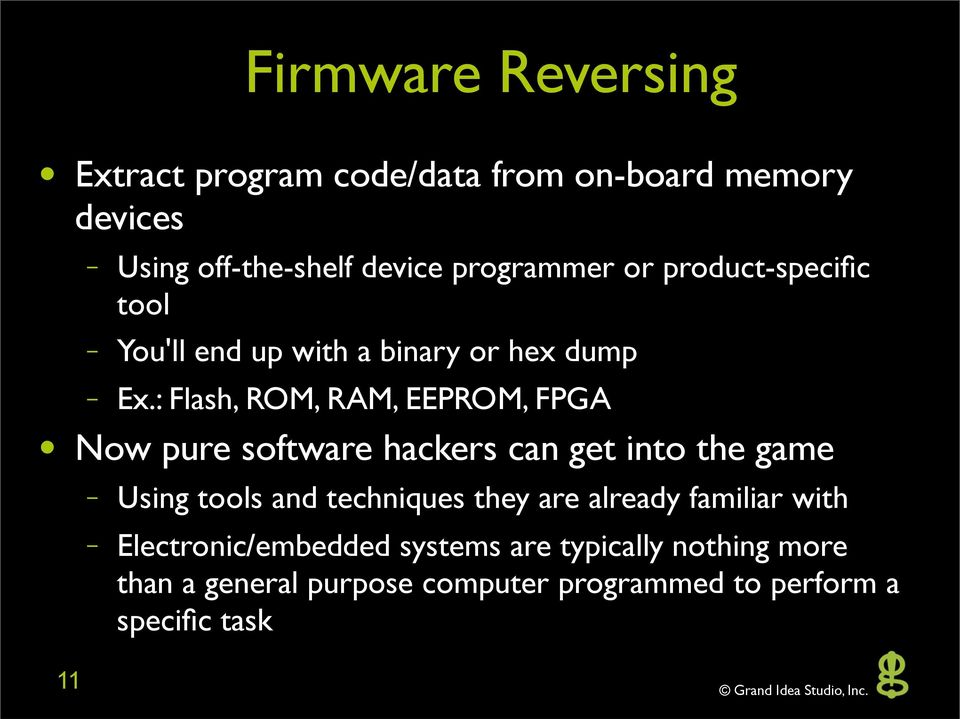 : Flash, ROM, RAM, EEPROM, FPGA Now pure software hackers can get into the game Using tools and techniques they