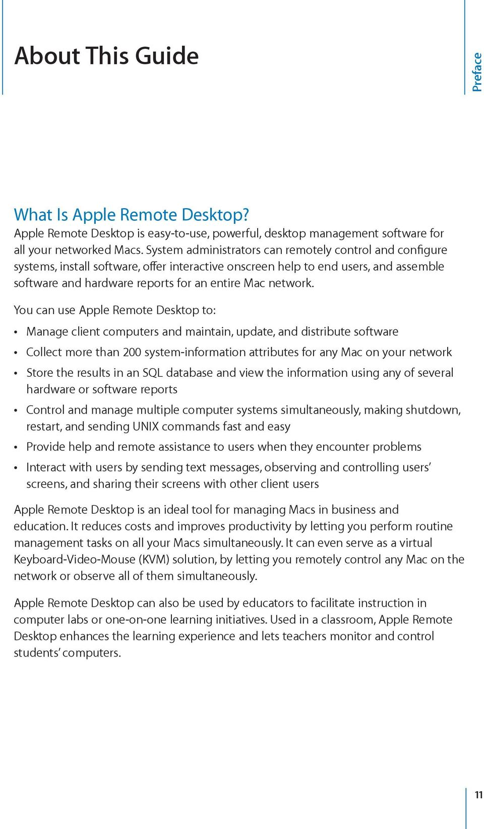 You can use Apple Remote Desktop to: Manage client computers and maintain, update, and distribute software Collect more than 200 system-information attributes for any Mac on your network Store the