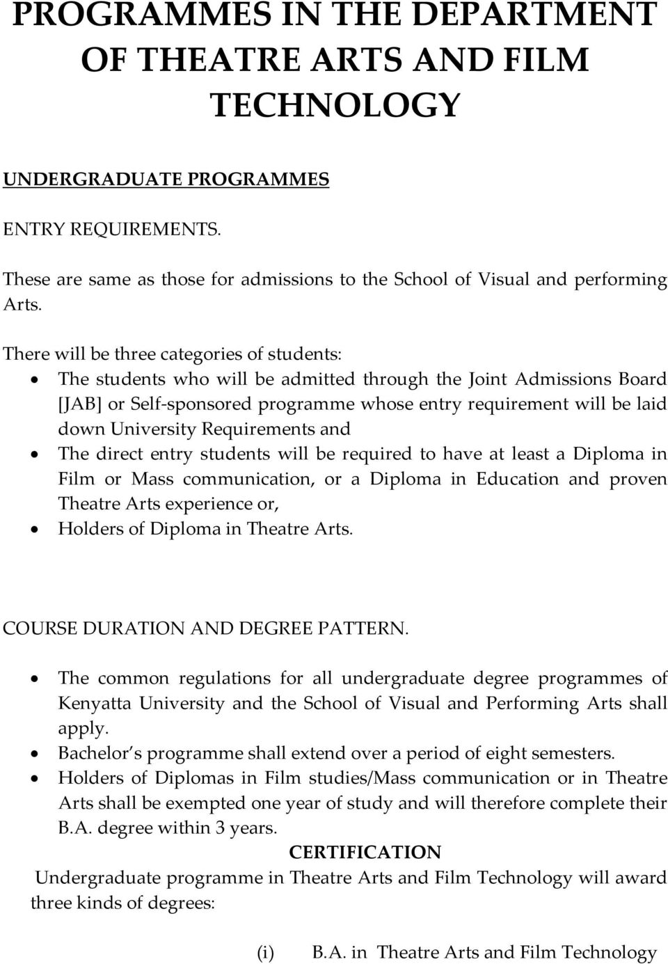 Requirements and The direct entry students will be required to have at least a Diploma in Film or Mass communication, or a Diploma in Education and proven Theatre Arts experience or, Holders of