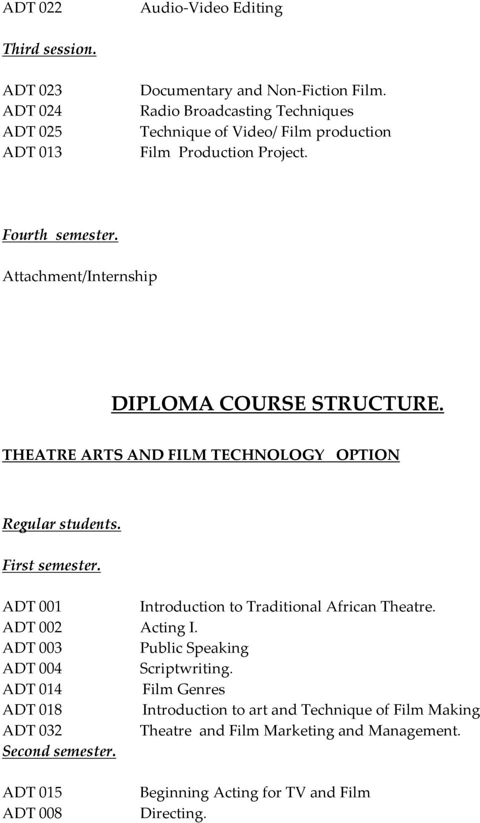 THEATRE ARTS AND FILM TECHNOLOGY OPTION Regular students. First semester. ADT 001 Introduction to Traditional African Theatre. ADT 002 Acting I.