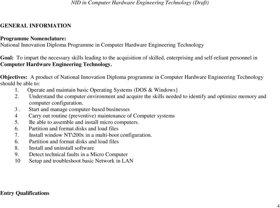 Objectives: A product of National Innovation Diploma programme in Computer Hardware Engineering Technology should be able to: 1. Operate and maintain basic Operating Systems (DOS & Windows} 2.