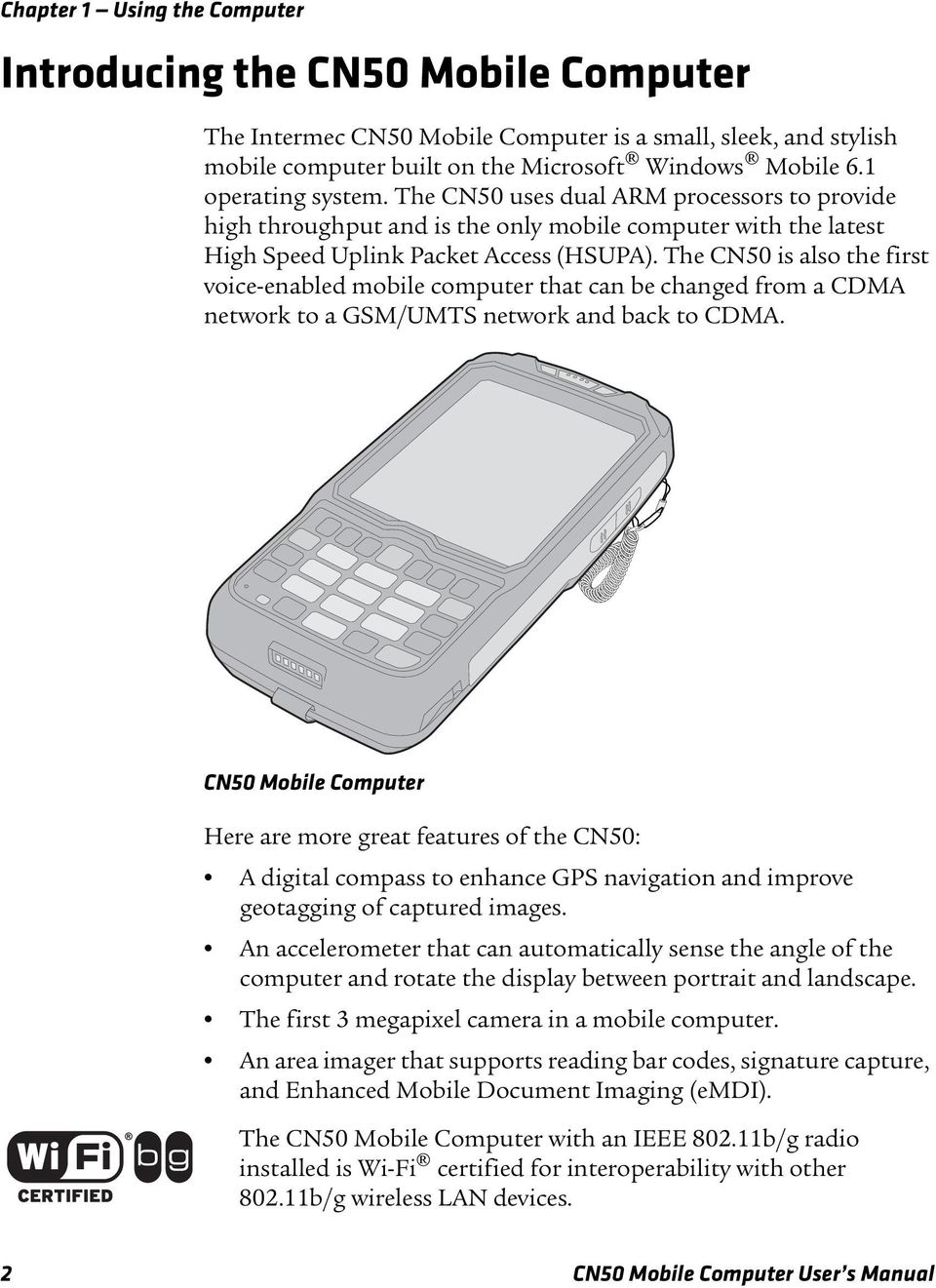 The CN50 is also the first voice-enabled mobile computer that can be changed from a CDMA network to a GSM/UMTS network and back to CDMA.